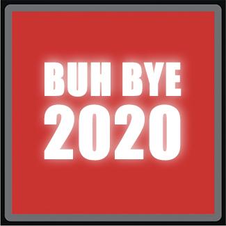 BUH BYE 2020